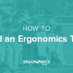 How to Build an Ergonomics Team