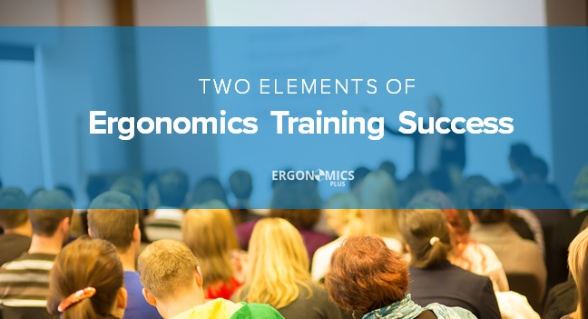 Ergonomics Training: Two Critically Important Elements for Success