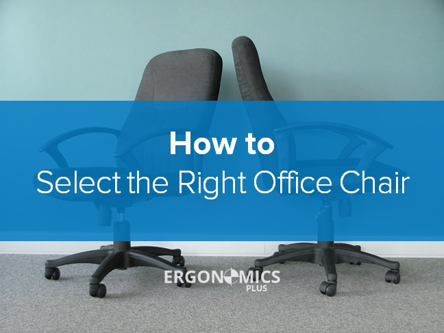 Office Ergonomics How to Select the Right Ergonomic Office Chair & How to Select the Right Ergonomic Office Chair